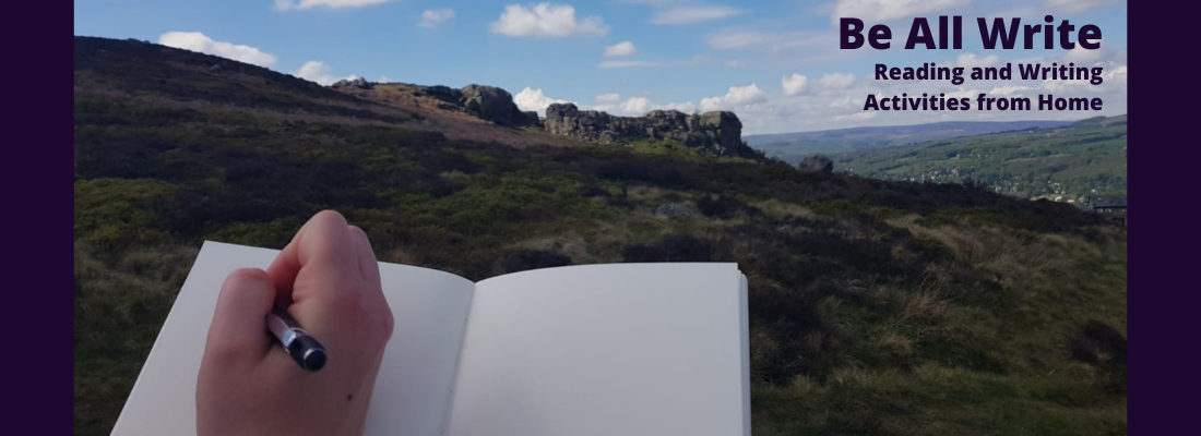 Image of Ilkley Moor with someone writing in a notebook. Text reads: Be All Write, Reading and Writing Activities from Home